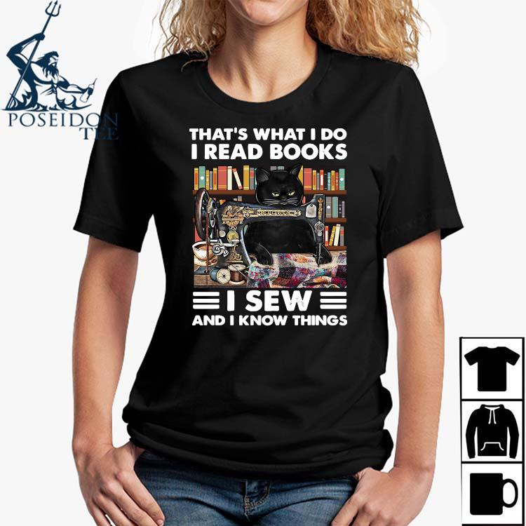 Black Cat That's What I Do I Read Books I Sew And I Know Things Shirt Ladies Shirt