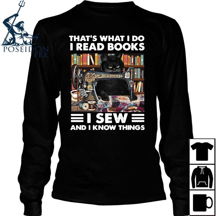 Black Cat That's What I Do I Read Books I Sew And I Know Things Shirt Long Sleeved