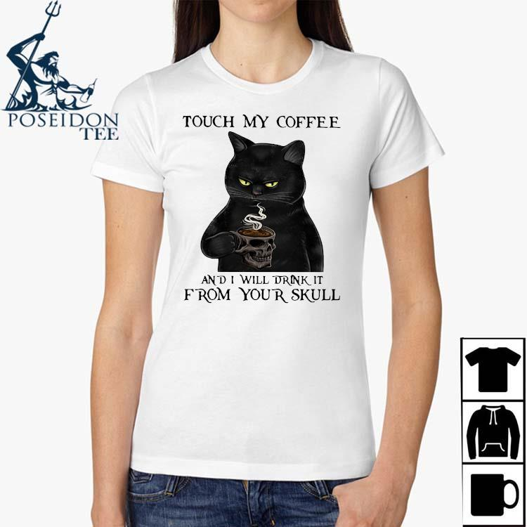Black Cat Touch My Coffee And I Will Drink It From Your Skull Shirt Ladies Shirt
