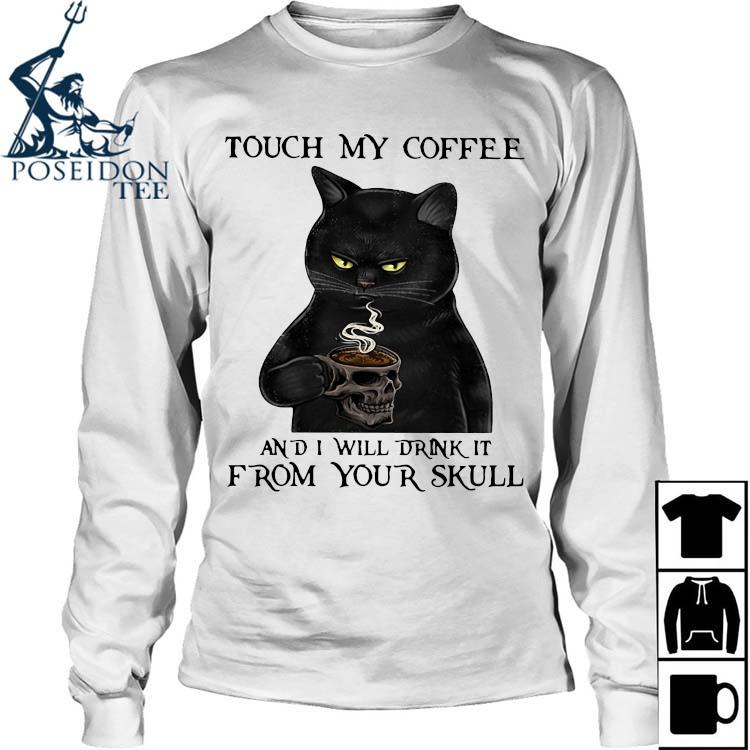 Black Cat Touch My Coffee And I Will Drink It From Your Skull Shirt Long Sleeved