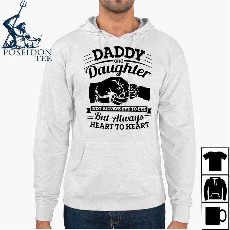 Daddy And Daughter Not Always Eye To Eye But Always Heart To Heart Shirt Hoodie