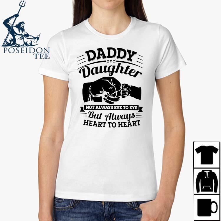 Daddy And Daughter Not Always Eye To Eye But Always Heart To Heart Shirt Ladies Shirt
