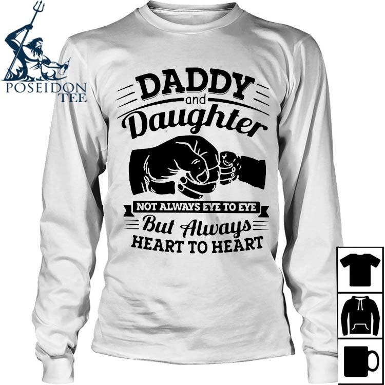 Daddy And Daughter Not Always Eye To Eye But Always Heart To Heart Shirt Long Sleeved