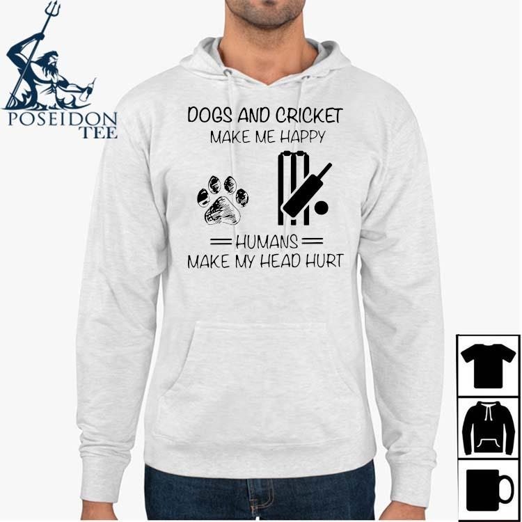 Dogs And Cricket Make Me Happy Humans Make My Head Hurt Shirt Hoodie