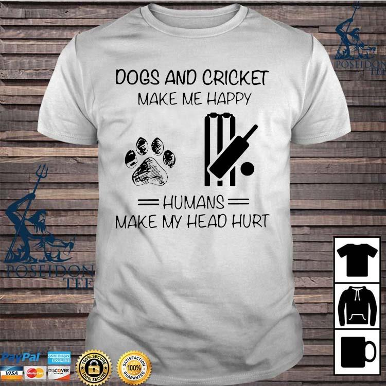 Dogs And Cricket Make Me Happy Humans Make My Head Hurt Shirt