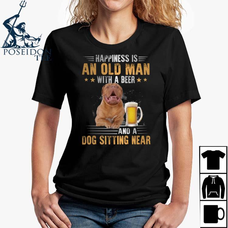 Dogue De Bordeaux Happiness Is An Old Man With A Beer And A Dog Sitting Near Shirt Ladies Shirt