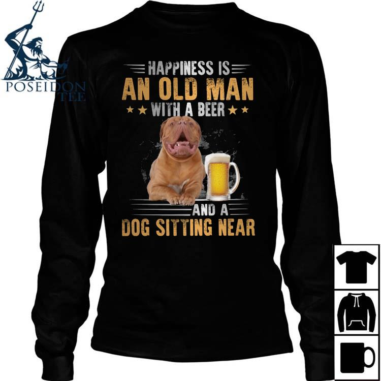 Dogue De Bordeaux Happiness Is An Old Man With A Beer And A Dog Sitting Near Shirt Long Sleeved