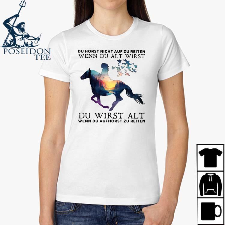 Du Horst Nicht Auf Zu Reiten Wenn Du Alt Wirst Du Wirst Alt Wenn Du Aufhorst Zu Reiten Shirt Ladies Shirt
