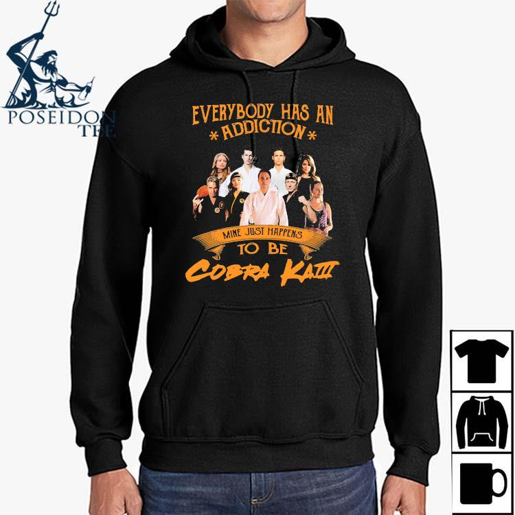Everybody Has An Addiction Mine Just Happens To Be Cobra Kai Shirt Hoodie