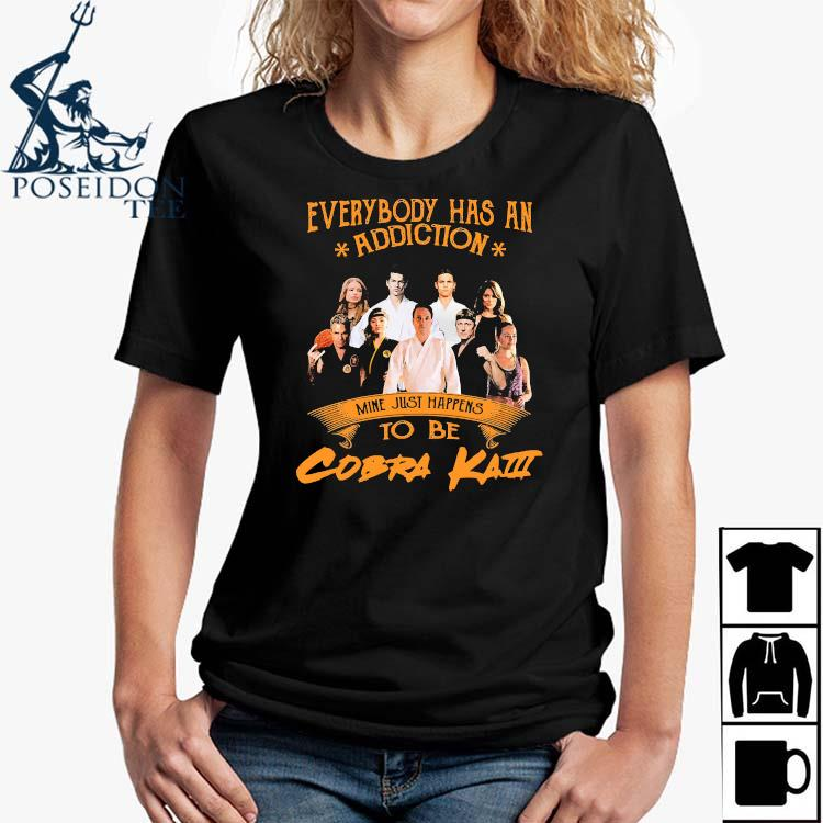 Everybody Has An Addiction Mine Just Happens To Be Cobra Kai Shirt Ladies Shirt