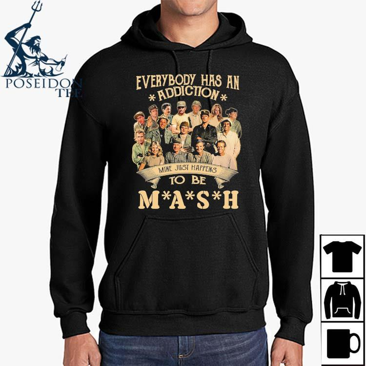 Everybody Has An Addiction Mine Just Happens To Be Mash Signatures Shirt Hoodie