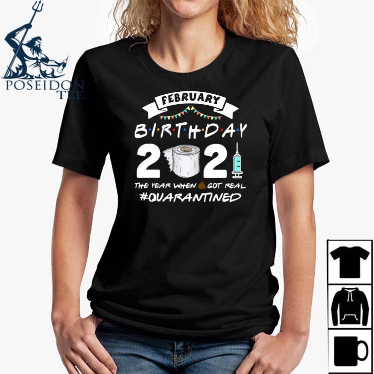 February Birthday 2021 The Year When Got Real Quarantined Shirt Ladies Shirt
