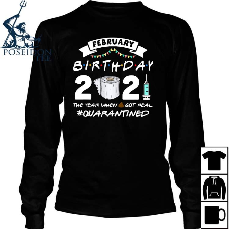 February Birthday 2021 The Year When Got Real Quarantined Shirt Long Sleeved