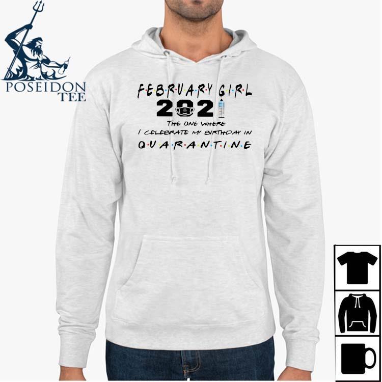 February Girl 2021 The One Where I Celebrate My Birthday In Quarantine Shirt Hoodie