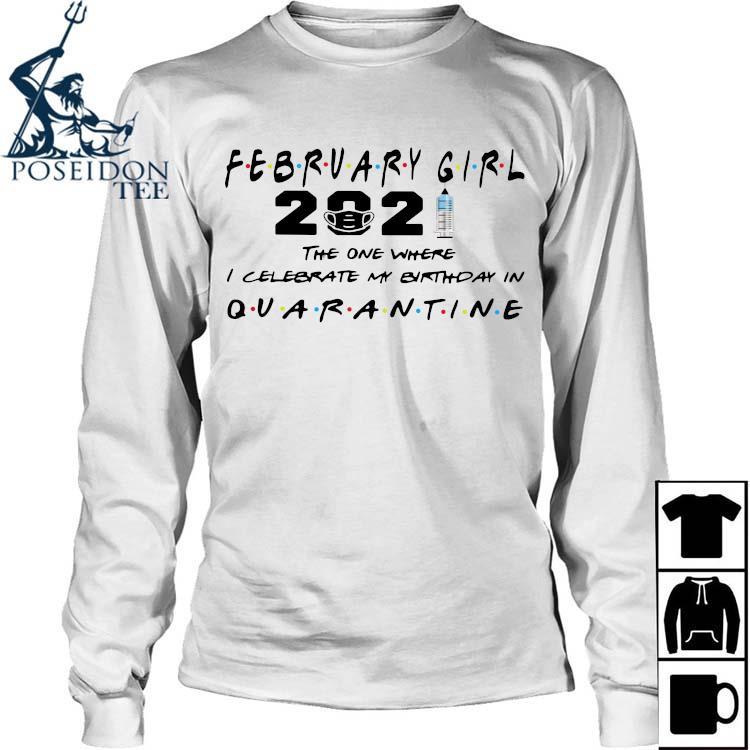 February Girl 2021 The One Where I Celebrate My Birthday In Quarantine Shirt Long Sleeved