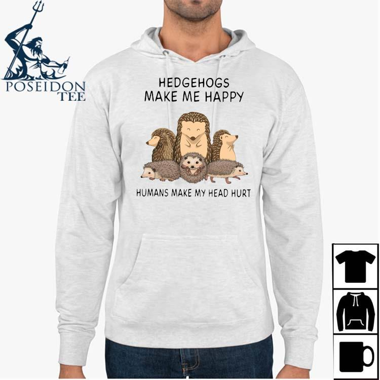 Hedgehogs Make Me Happy Humans Make My Head Hurt Shirt Hoodie