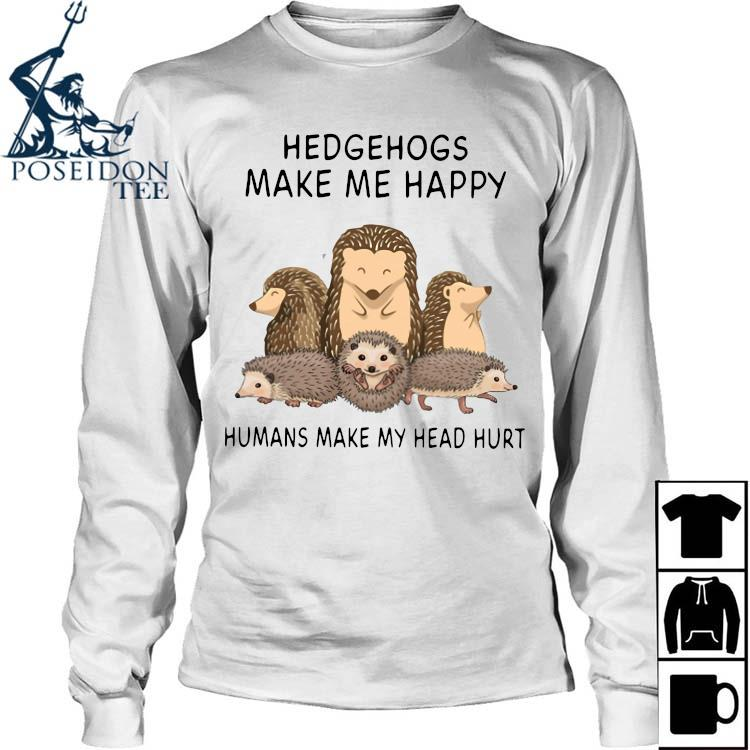 Hedgehogs Make Me Happy Humans Make My Head Hurt Shirt Long Sleeved