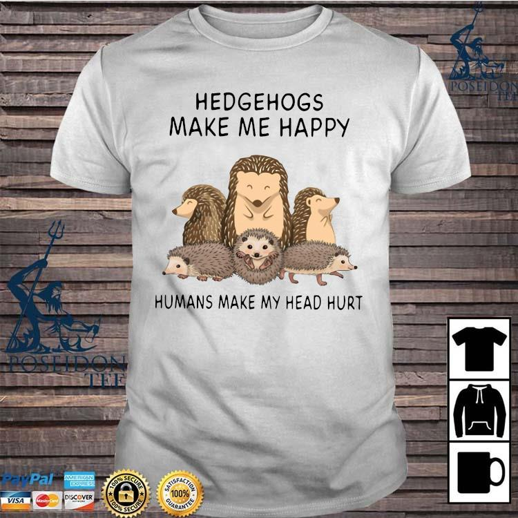Hedgehogs Make Me Happy Humans Make My Head Hurt Shirt