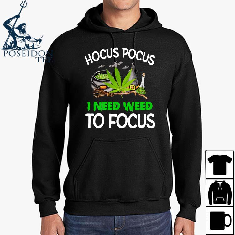 Hocus Pocus I Need Weed To Focus Shirt Hoodie