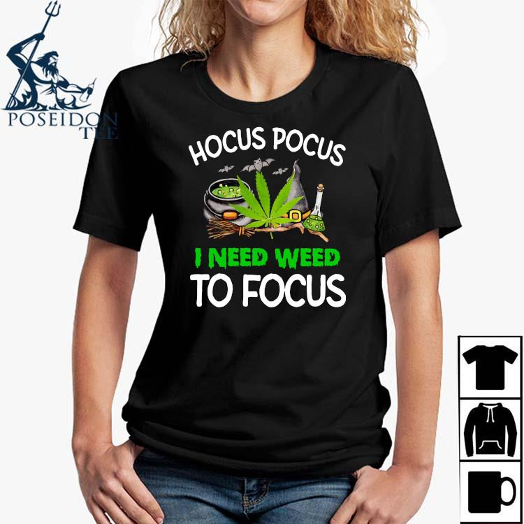 Hocus Pocus I Need Weed To Focus Shirt Ladies Shirt