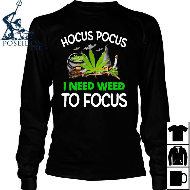 Hocus Pocus I Need Weed To Focus Shirt Long Sleeved