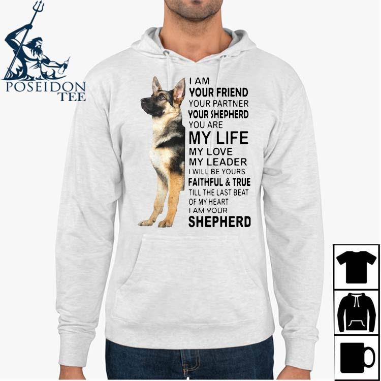 I Am Your Friend Your Partner Your Shepherd You Are My Life Shirt Hoodie