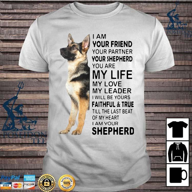 I Am Your Friend Your Partner Your Shepherd You Are My Life Shirt