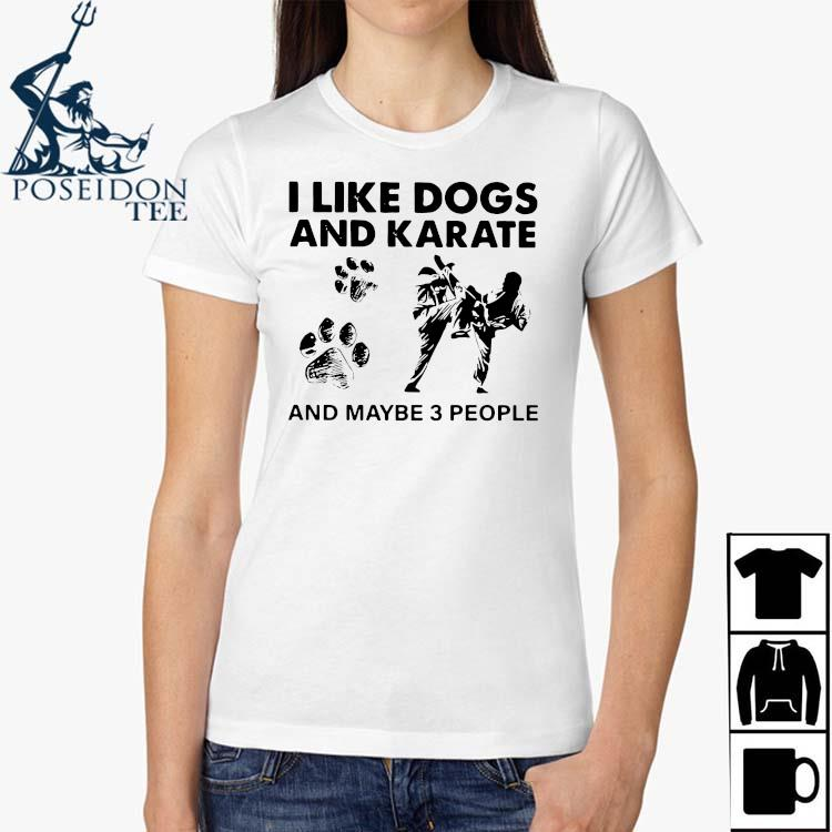 I Like Dogs And Karate And Maybe 3 People Shirt Ladies Shirt
