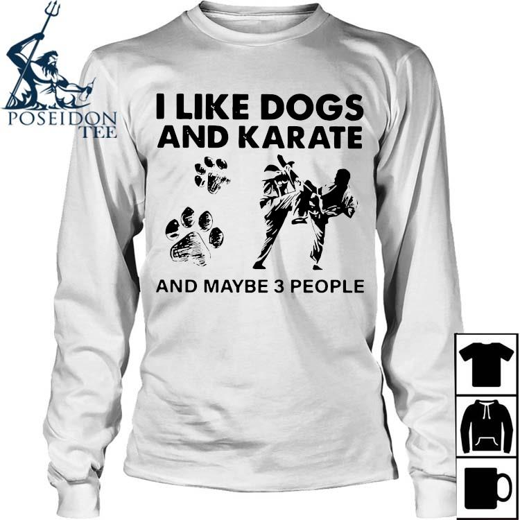 I Like Dogs And Karate And Maybe 3 People Shirt Long Sleeved