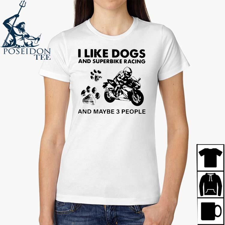 I Like Dogs And Superbike Racing And Maybe 3 People Shirt Ladies Shirt