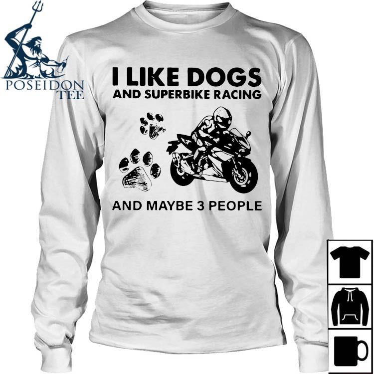 I Like Dogs And Superbike Racing And Maybe 3 People Shirt Long Sleeved