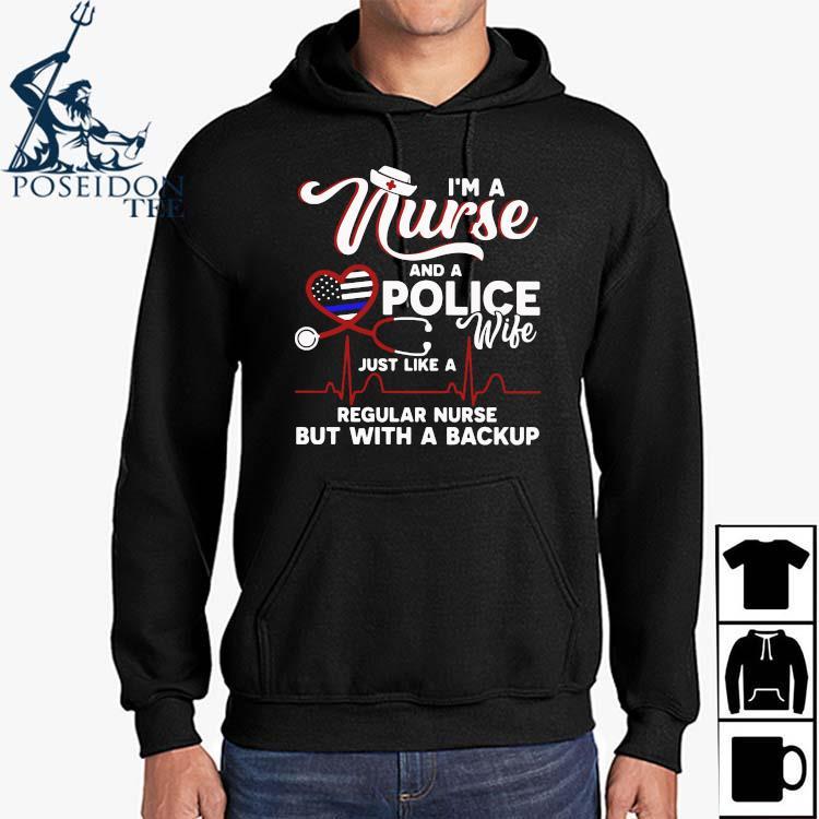 I'm A Nurse And A Police Wife Just Like A Regular Nurse But With A Backup Shirt Hoodie