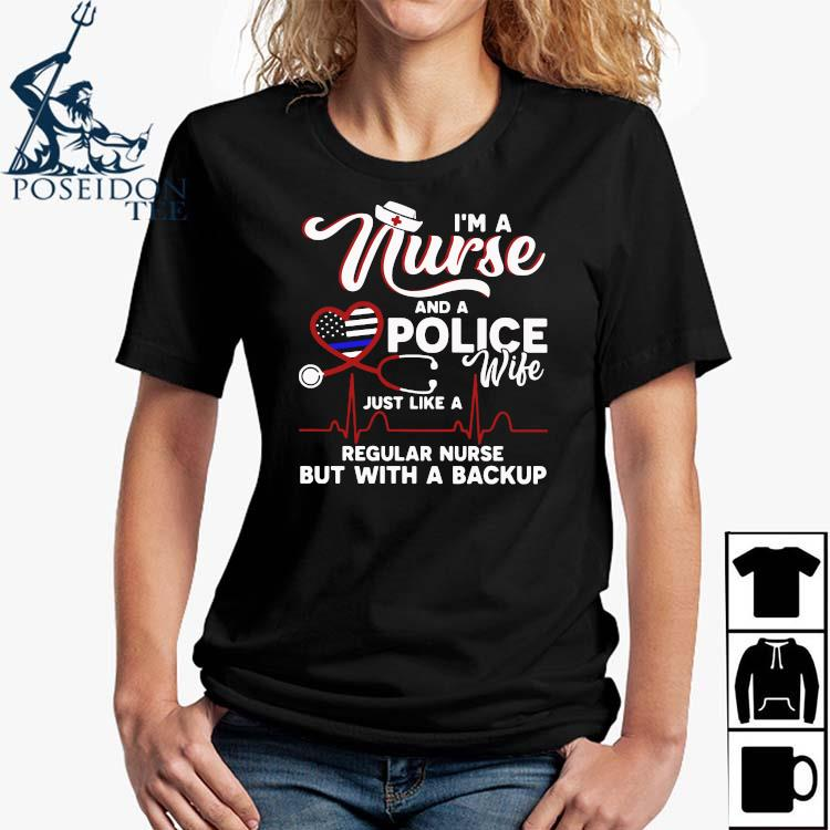 I'm A Nurse And A Police Wife Just Like A Regular Nurse But With A Backup Shirt Ladies Shirt