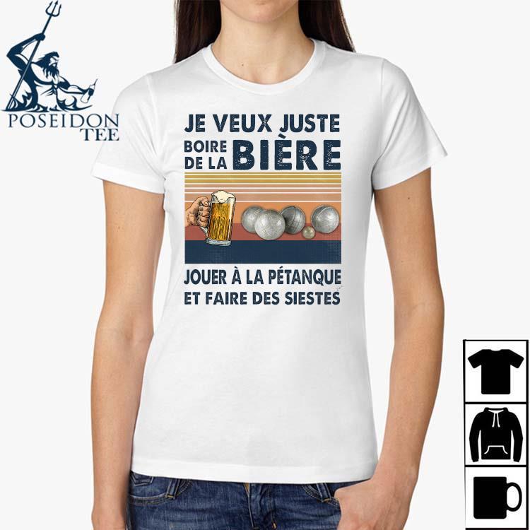 Je Veux Juste Boire De La Biere Jouer A La Petanque Et Faire Des Siestes Shirt Ladies Shirt