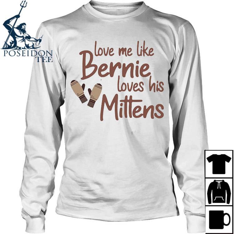 Love Me Like Bernie Loves His Mittens Shirt Long Sleeved