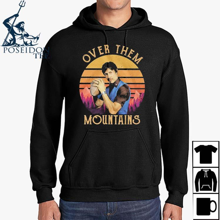 Over Them Mountains Vintage Shirt Hoodie
