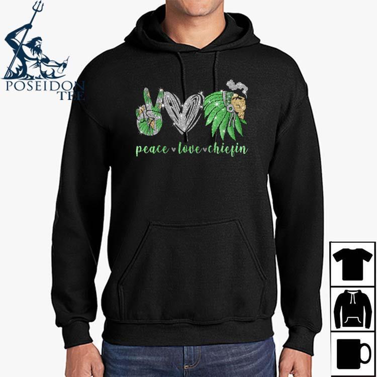 Peace Love Chiefin Shirt Hoodie