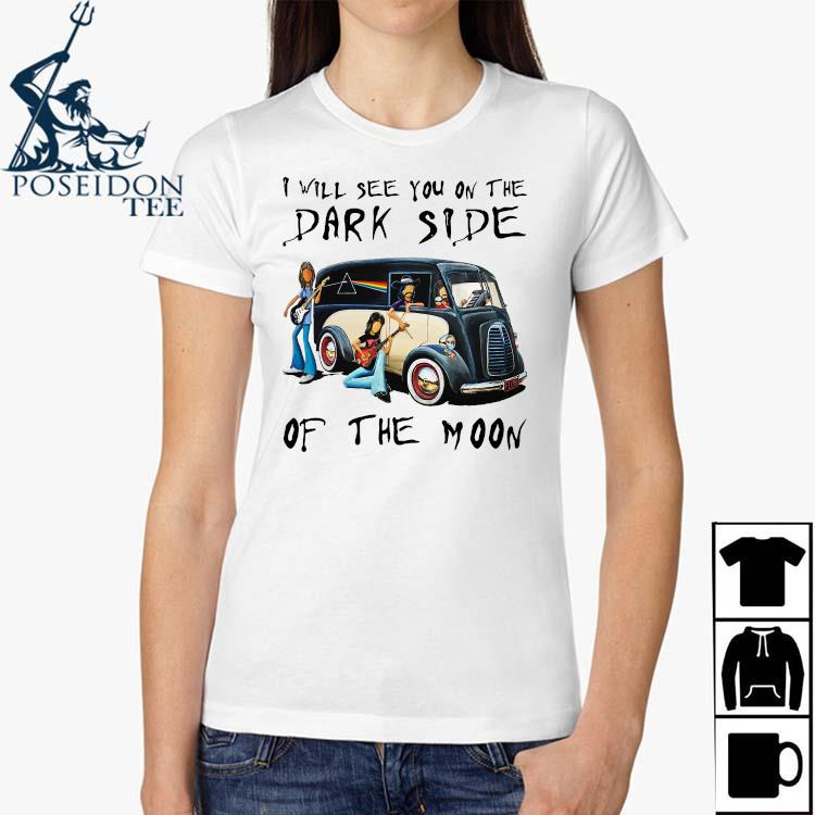 Pink Floyd I Will See You On The Dark Side Of The Moon Shirt Ladies Shirt