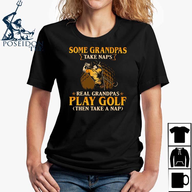 Some Grandpas Take Naps Real Grandpas Play Golf Then Take A Nap Shirt Ladies Shirt