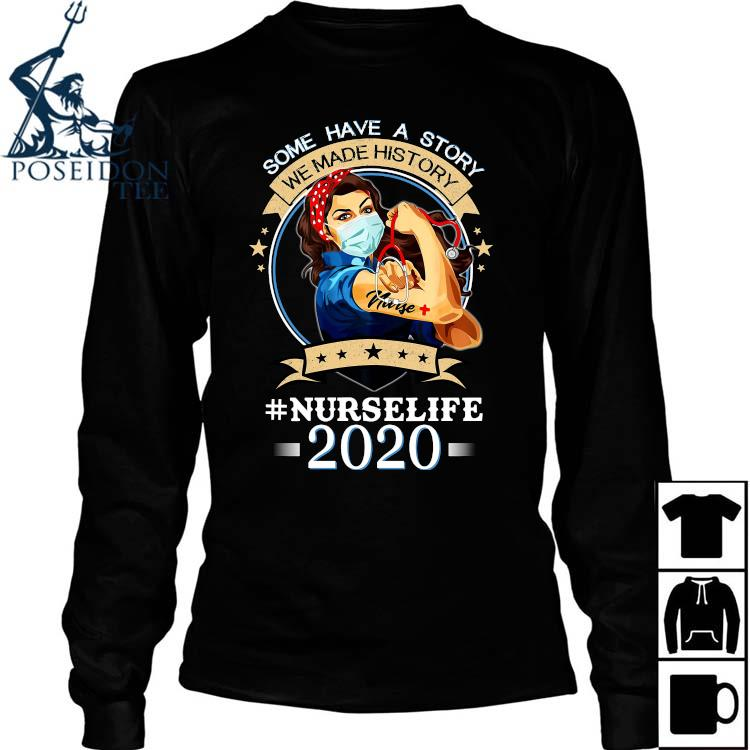 Some Have A Story We Made History #nurselife 2020 Shirt Long Sleeved