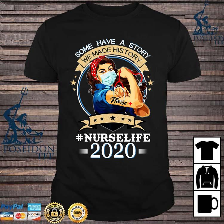 Some Have A Story We Made History #nurselife 2020 Shirt
