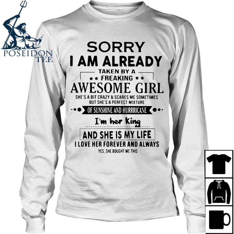Sorry I Am Already Taken By A Freaking Awesome Girl She's A Bit Crazy And Scares Me Sometimes Shirt Long Sleeved