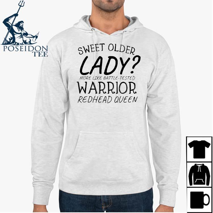 Sweet Older Lady More Like Battle Tested Warrior Redhead Queen Shirt Hoodie