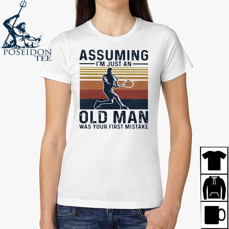 Tennis Assuming I'm Just An Old Man Was Your First Mistake Shirt Ladies Shirt