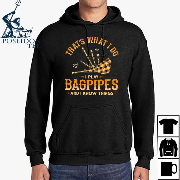 That's What I Do I Play Bagpipes And I Know Things Shirt Hoodie