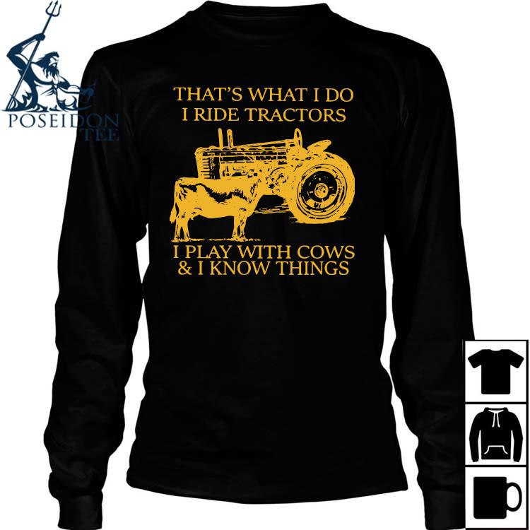 That's What I Do I Ride Tractors I Play With Cows And I Know Things Shirt Long Sleeved