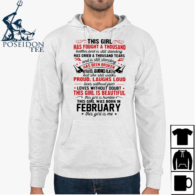 This Girl Has Fought A Thousand Battles And Is Still Standing Has Cried A Thousand Tears February Shirt Hoodie
