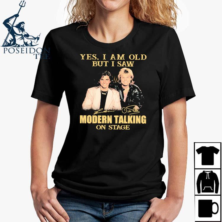 Yes I Am Old But I Saw Modern Talking On Stage Signatures Shirt Ladies Shirt