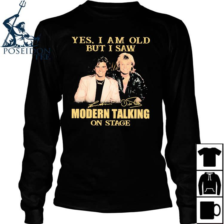 Yes I Am Old But I Saw Modern Talking On Stage Signatures Shirt Long Sleeved