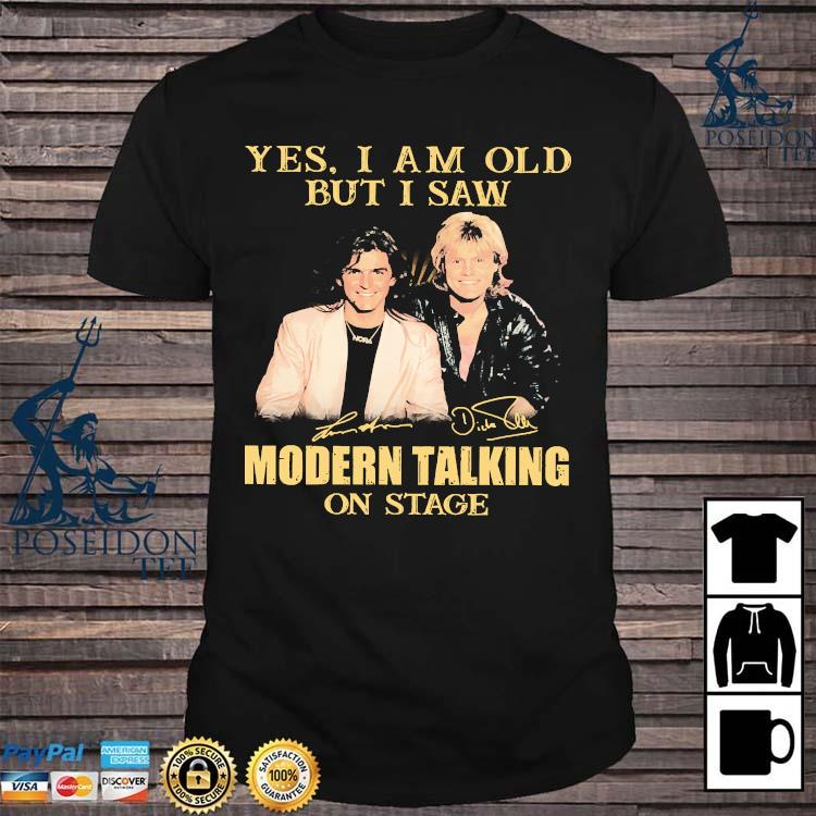 Yes I Am Old But I Saw Modern Talking On Stage Signatures Shirt